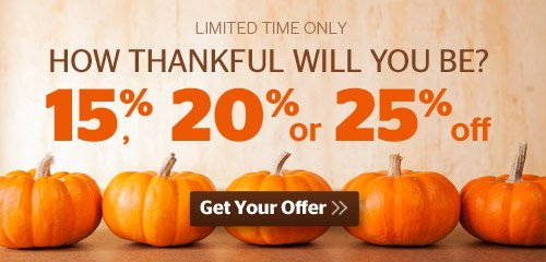 How Thankful Will You Be? Get up to 25% off your order