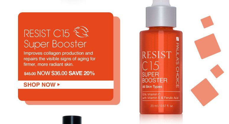 Leaping bunny RESIST C15 Super Booster  Improves collagen production and repairs the visible signs of aging for firmer, more radiant skin. Was $45.00 Now $36.00 Shop Now>>