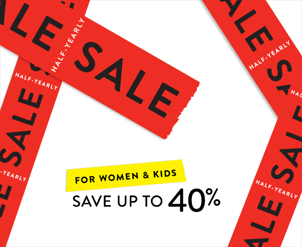HALF-YEARLY SALE - FOR WOMEN & KIDS - SAVE UP TO 40%