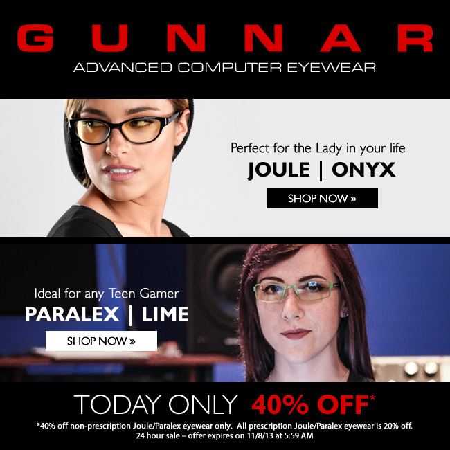 Up to 40% off GUNNAR Joule and Paralex styles - your eyes will thank you!