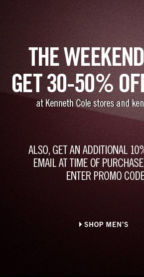 GET 30-50% OFF SELECT STYLES at Kenneth Cole stores and kennethcole.com from November 7-11. ALSO, GET AN ADDITIONAL 10% OFF WHEN YOU PRESENT THIS EMAIL AT TIME OF PURCHASE. IF YOU'RE SHOPPING ONLINE, ENTER PROMO CODE GET10 AT CHECKOUT. // Shop Men's