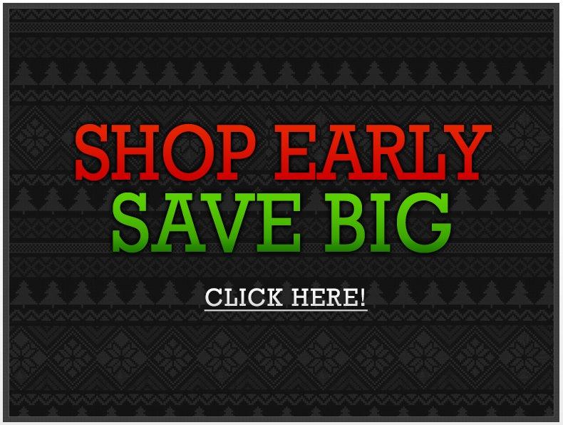 Shop Early - Save Big
