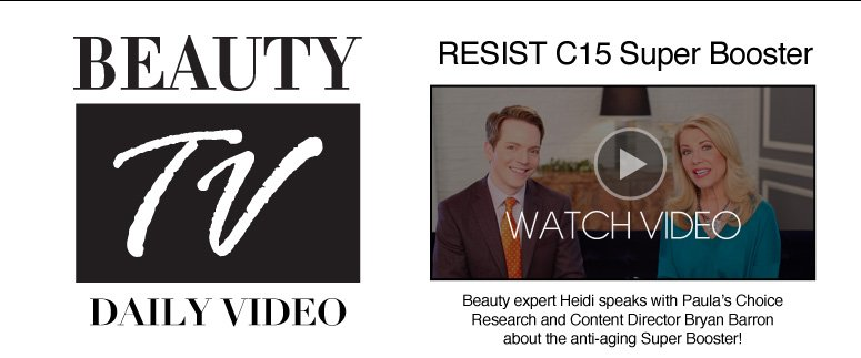 Beauty TV RESIST C15 Super Booster Beauty expert Heidi speaks with Paula's Choice Research and Content Director Bryan Barron about the anti-aging Super Booster!  Watch Video>>