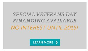 Special Veterans Day Financing Available - No Interest Until 2015! Learn More >