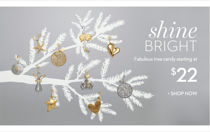 Shine Bright. Fabulous tree candy starting at $22. SHOP NOW.