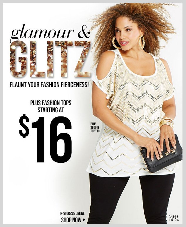 GLAMOUR AND GLITZ! Flaunt your fashion fierceness! Plus fashion tops starting at $16! In-stores and online! SHOP NOW!