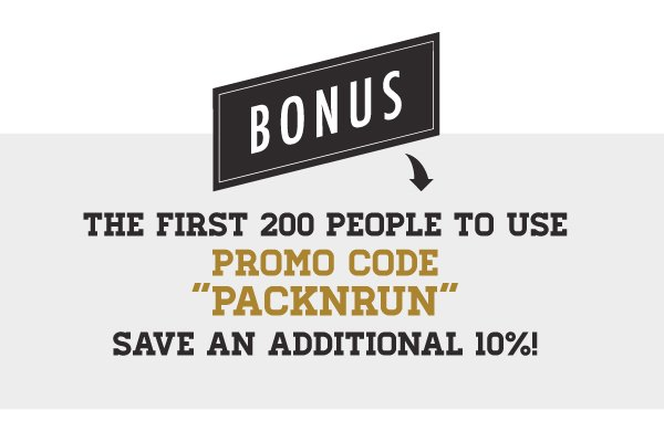 "BONUS: Use promo code ""PACKNRUN"" and save an additional 10%!"