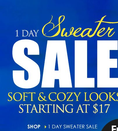 1-Day Sweater SALE! Soft and Cozy Looks starting at $17!