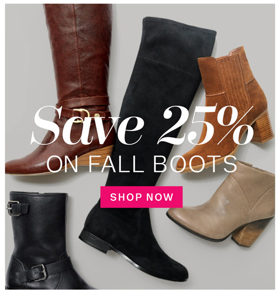 Save 25% on Fall Boots. Shop Now.