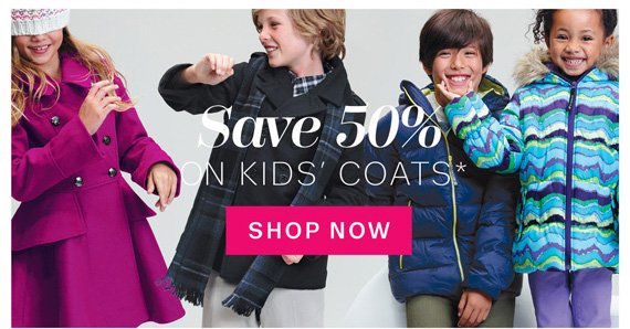 Save 50% on Kid's Coats*. Shop Now.