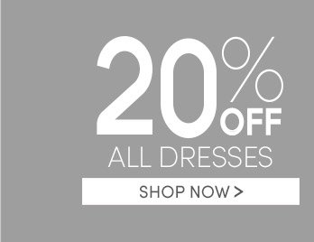 20% OFF ALL DRESSES | SHOP NOW