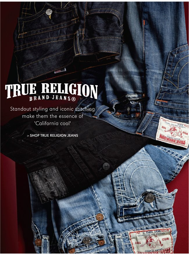 STANDOUT STYLING AND ICONIC STITCHING MAKE THEM THE ESSENCE OF 'CALIFORNIA COOL' | SHOP TRUE RELIGION JEANS
