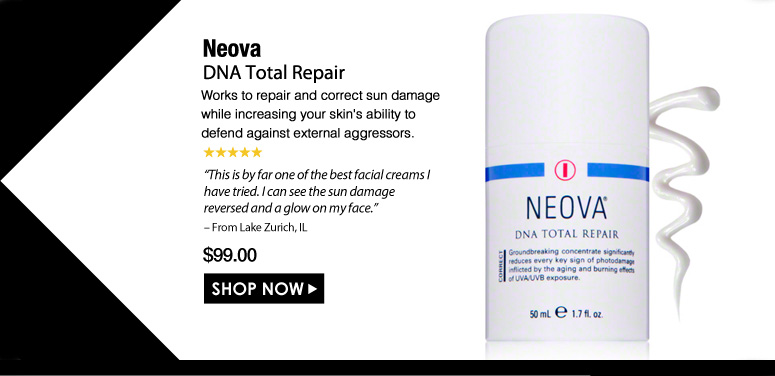 "5 Stars  Neova DNA Total Repair  Works to repair and correct sun damage while increasing your skin's ability to defend against external aggressors. ""This is by far one of the best facial creams I have tried. I can see the sun damage reversed and a glow on my face."" – From Lake Zurich, IL $99.00 Shop Now>>"
