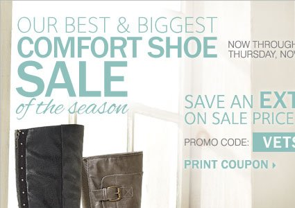 Our best and biggest comfort shoe sale of the season! Save an extra 15% on sale price footwear** Print coupon.