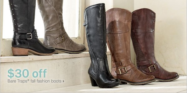 $30 off Bare Traps® fall fashion boots.