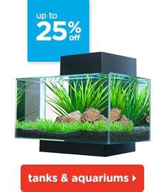 Up to 25% off tanks & aquariums