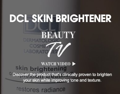 Beauty TV Daily Video DLC Skin Brightener  Discover the product that's clinically proven to brighten your skin while improving tone and texture. Watch Video>>
