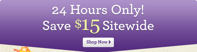 24 Hours Only - $15 Off Sitewide!  Shop Now