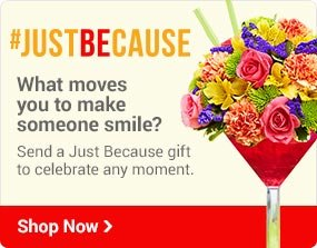 #JUST BECAUSE What moves you to make someone smile? Send a Just Because gift to celebrate any moment. Shop Now