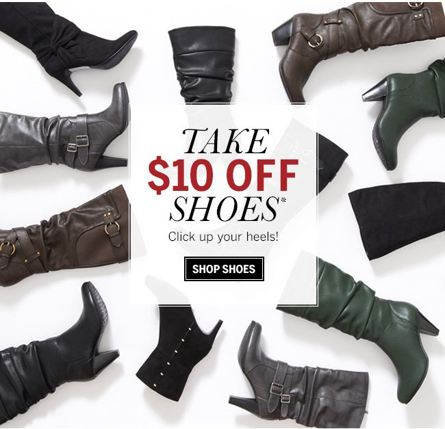 Take $10 Off Shoes* Click up your heels! Shop shoes