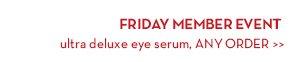 FRIDAY MEMBER EVENT ultra-deluxe eye serum, ANY ORDER.