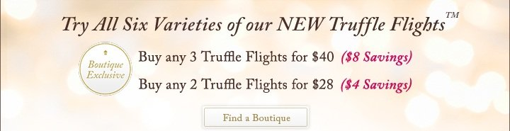 Try All Six Varieties of out NEW Truffle Flights(TM)