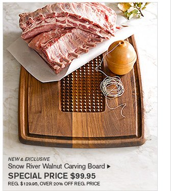 NEW & EXCLUSIVE - Snow River Walnut Carving Board - SPECIAL PRICE $99.95 - REG. $129.95, OVER 20% OFF REG. PRICE