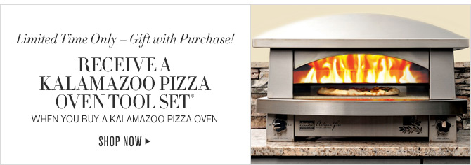 Limited Time Only - Gift with Purchase! - RECEIVE A KALAMAZOO PIZZA OVEN TOOL SET* WHEN YOU BUY A KALAMAZOO PIZZA OVEN - SHOP NOW