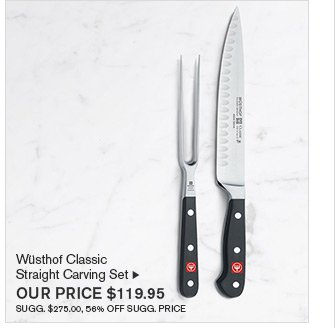 Wüsthof Classic Straight Carving Set - OUR PRICE $119.95 - SUGG. $275.00, 56% OFF SUGG. PRICE