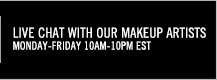Live Chat with  our makeup artists. Monday-Friday 10am - 10pm EST
