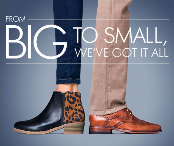 FROM BIG TO SMALL, WE'VE GOT IT ALL