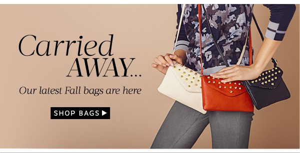 Carried away....our latest fall bags are here. Shop Bags