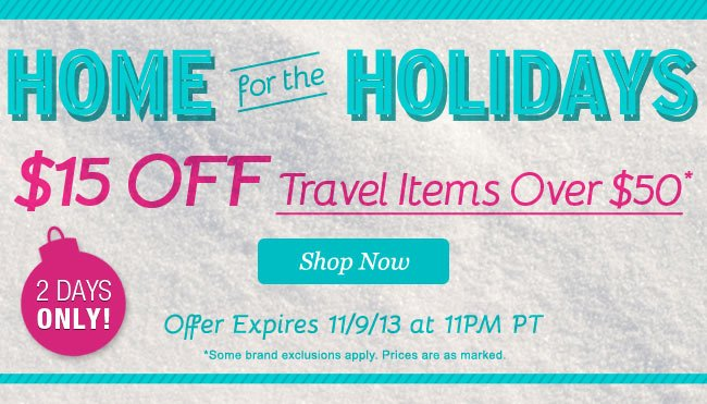 Home For the Holidays Packing List! | $15 OFF Travel Items Over $50* | 2 Days Only! | Offer Expires 11/09/13 at 11PM PT | Shop Now