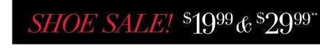 Shoe Sale! $19.99 & $29.99**