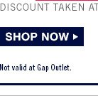 SHOP NOW | DISCOUNT TAKEN AT REGISTER IN STORES. | Not valid at Gap Outlet.