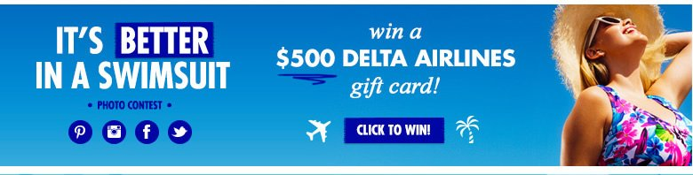 its better in a swimsuits - win a $500 Delta Airlines Gift Card - click to win