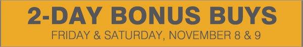2-Day Bonus Buys Friday & Saturday, November 8 & 9