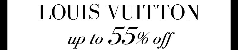 LOUIS VUITTON Up to 55% off