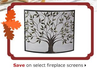 Save on select fireplace screens