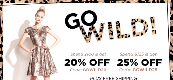 Go Wild! Up to 25% Off!