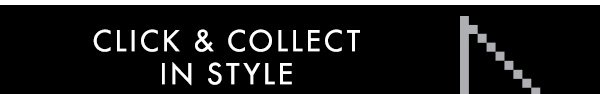 CLICK & COLLECT IN STYLE