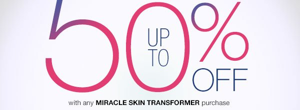 Save with any Miracle Skin Transformer purchase