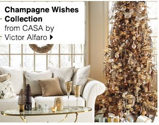 Champagne Wishes Collection from CASA by  Victor Alfaro. Shop now.