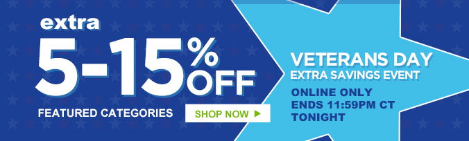 extra 5-15% OFF FEATURED CATEGORIES | VETERANS DAY EXTRA SAVINGS EVENT | ONLINE ONLY | ENDS 11:59PM CT TONIGHT | SHOP NOW