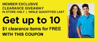 MEMBER EXCLUSIVE CLEARANCE GIVEAWAY | IN STORE ONLY | WHILE QUANTITIES LAST | Get up to 10 $1 clearance items for FREE WITH THIS COUPON