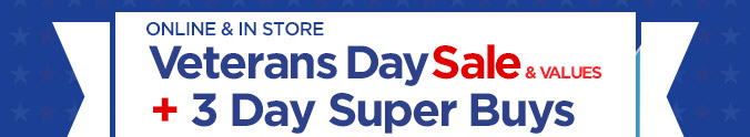 ONLINE & IN STORE Veterans Day Sale & VALUES + 3 Day Super Buys
