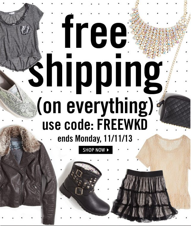 free shipping on everything ends 11/11 use code FREEWKD