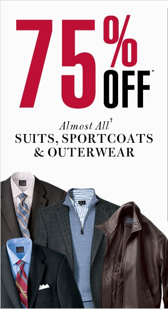 75% Off* - almost all† Suits, Sportcoats & Outerwear