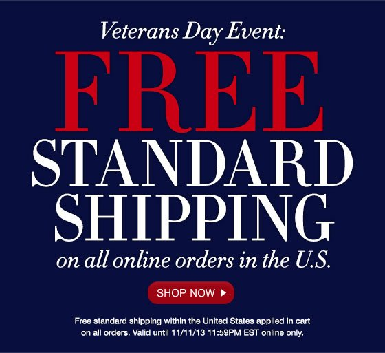 Veterans Day Event: Free Standard Shipping on all online orders in the U.S.