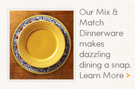 Our Mix & Match Dinnerware makes dazzling dining a snap.